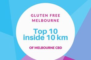 Gluten free Melbourne – Top 10 inside 10km